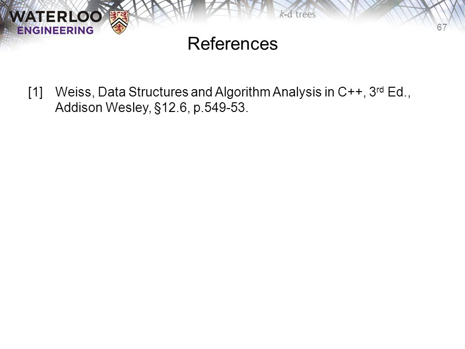 References [1] Weiss, Data Structures and Algorithm Analysis in C++, 3rd Ed., Addison Wesley, §12.6, p.549-53.